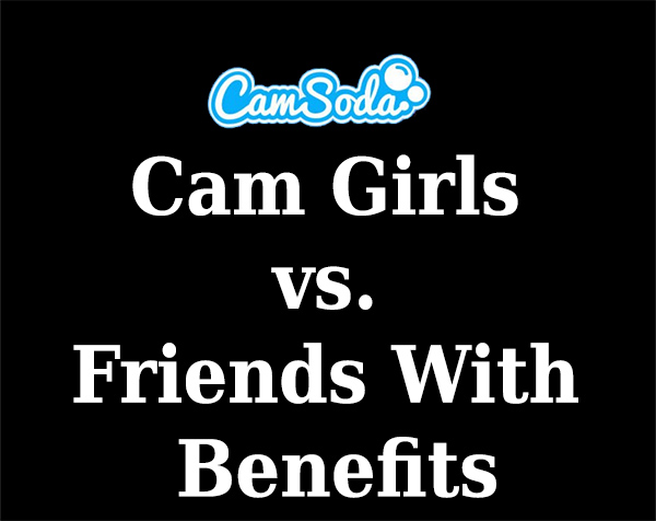Camsoda Girls Versus Friends With Benefits